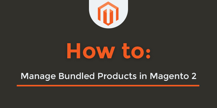 Managing Bundled Products in Magento 2